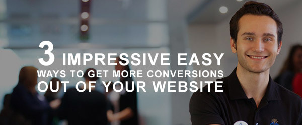 3 Impressive Easy Ways To Get More Conversions Out Of Your Website