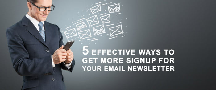 5 Effective Ways to get More Signup for Your Email Newsletter
