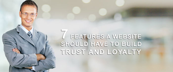 5 Features a Website Should Have to Build Trust and Loyalty