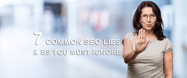 7 Common SEO Lies & BS You Must Ignore
