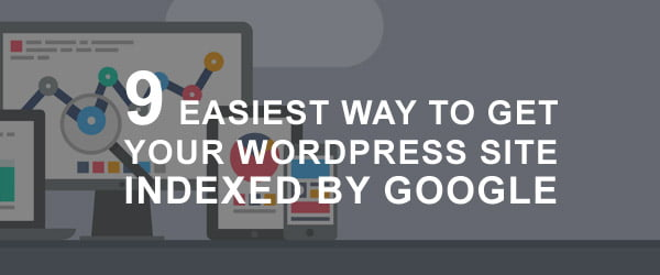 9 Easiest Way To Get Your WordPress Site Indexed By Google