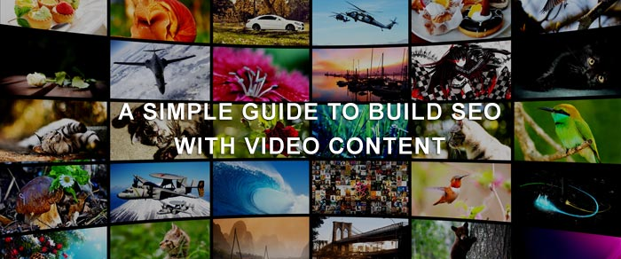 A Simple Guide to Build SEO With Video Content