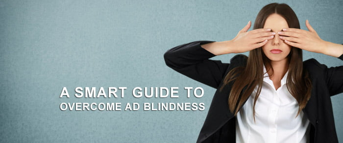 A Smart Guide To Overcome Ad Blindness