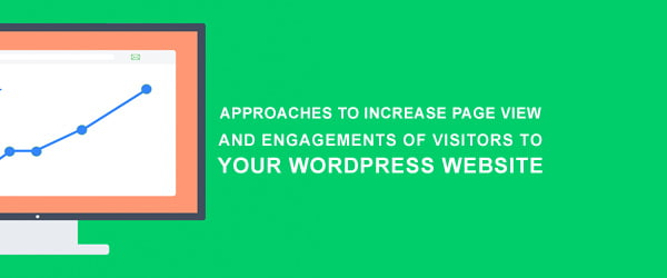 Approaches to increase page view and Engagements of Visitors to your WordPress Website