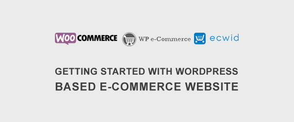 Getting Started with WordPress Based E-Commerce Website