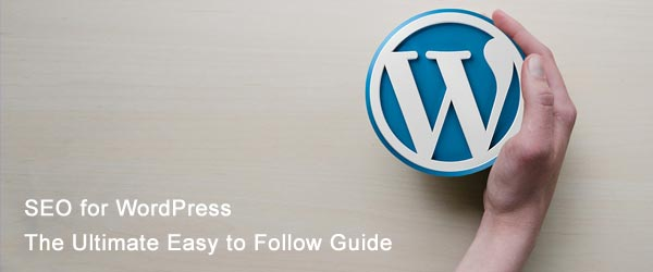 SEO for WordPress : The Ultimate Easy to Follow Guide