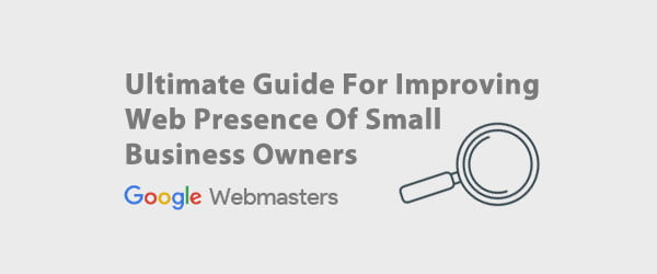 Ultimate Guide For Improving Web Presence Of Small Business Owners