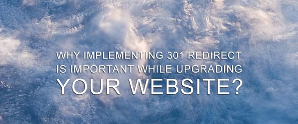 Why Implementing 301 Redirect Is Important While Upgrading Your Website